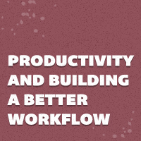 Session: Productivity and Building a Better Workflow